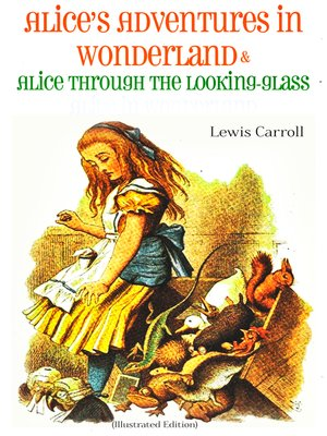cover image of Alice's Adventures in Wonderland & Alice Through the Looking-Glass Alice in Wonderland (Illustrated Edition)
