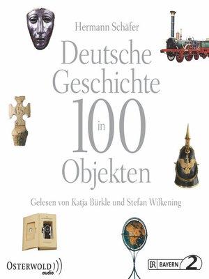 cover image of Deutsche Geschichte in 100 Objekten