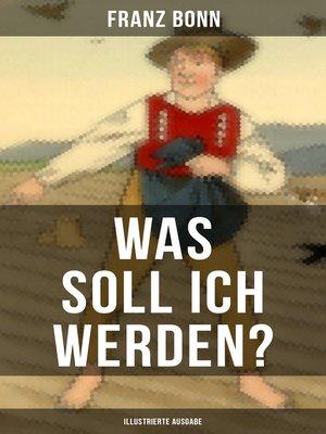 cover image of Was soll ich werden? (Illustrierte Ausgabe)