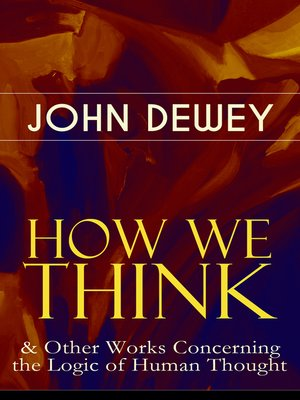 cover image of How We Think & Other Works Concerning the Logic of Human Thought