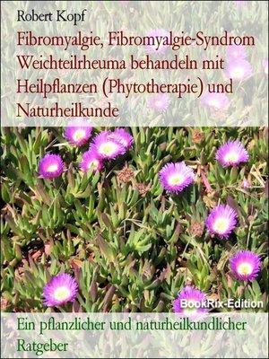 cover image of Fibromyalgie, Fibromyalgie-Syndrom Weichteilrheuma behandeln mit Heilpflanzen (Phytotherapie) und Naturheilkunde