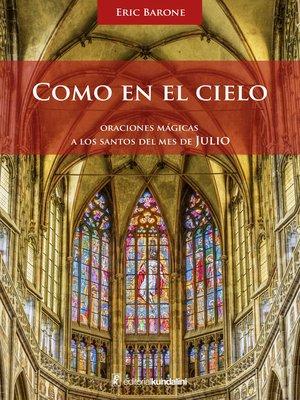 cover image of Como en el cielo. Oraciones mágicas a los Santos del mes de Julio