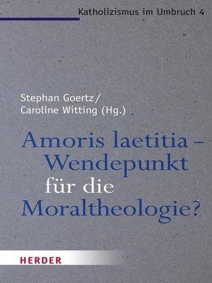 cover image of Amoris laetitia--Wendepunkt für die Moraltheologie?