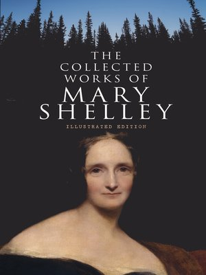 cover image of The Collected Works of Mary Shelley (Illustrated Edition)