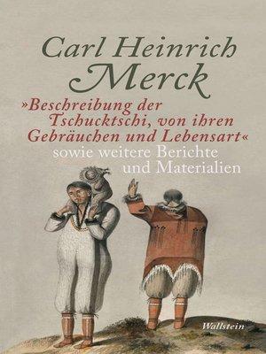 """cover image of """"Beschreibung der Tschucktschi, von ihren Gebräuchen und Lebensart"""" sowie weitere Berichte und Materialien"""