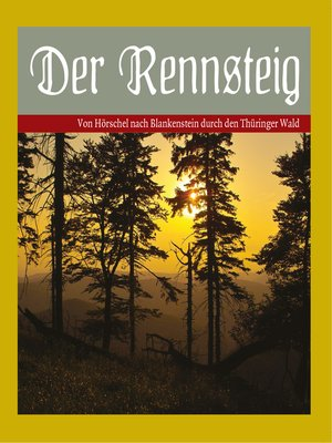 cover image of Der Rennsteig--Von Hörschel nach Blankenstein durch den Thüringer Wald.