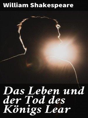 cover image of Das Leben und der Tod des Königs Lear
