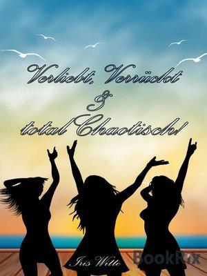 cover image of Verliebt, verrückt, total chaotisch...