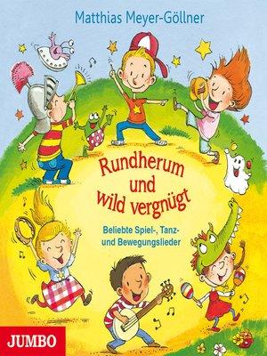 cover image of Rundherum und wild vergnügt