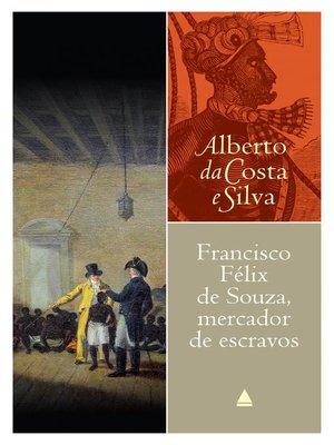 cover image of Francisco Félix de Souza, mercador de escravos