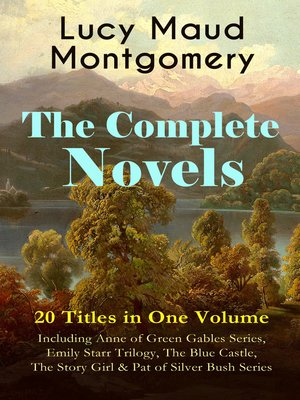 cover image of The Complete Novels of Lucy Maud Montgomery--20 Titles in One Volume