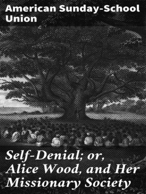 cover image of Self-Denial; or, Alice Wood, and Her Missionary Society