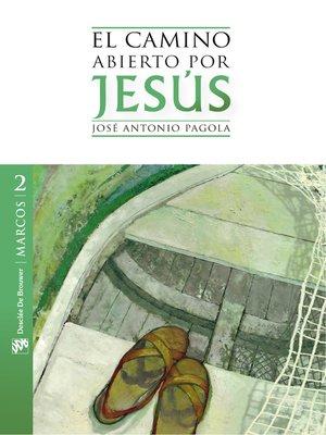 cover image of El camino abierto por Jesús. Marcos