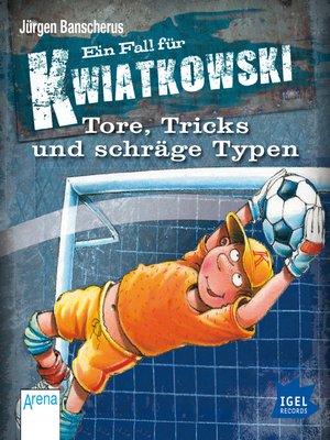cover image of Ein Fall für Kwiatkowski. Tore, Tricks und schräge Typen