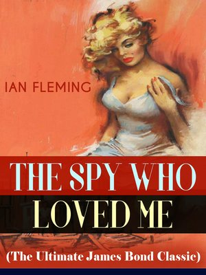 cover image of THE SPY WHO LOVED ME (The Ultimate James Bond Classic)