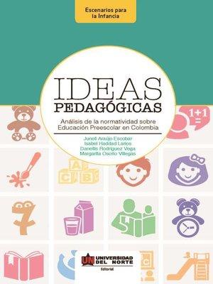 cover image of Ideas pedagógicas. Análisis de la normatividad sobre educación preescolar en Colombia