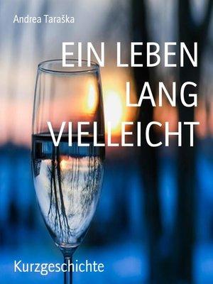cover image of EIN LEBEN LANG VIELLEICHT