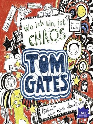 cover image of Tom Gates. Wo ich bin, ist Chaos. Aber ich kann nicht überall sein