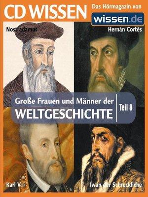 cover image of Teil 08: Hernan Cortes, Karl V., Nostradamus, Iwan der Schreckliche