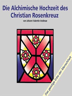 cover image of Die alchimische Hochzeit des Christian Rosenkreuz Teil 1