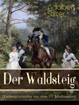 cover image of Der Waldsteig (Liebesgeschichte aus dem 19. Jahrhundert)