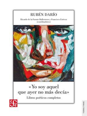 """cover image of """"Yo soy aquel que ayer no más decía"""""""