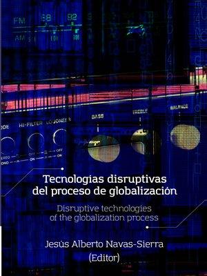 cover image of Tecnologías disruptivas del proceso de globalización