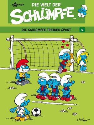 cover image of Die Welt der Schlümpfe Bd. 6 – Die Schlümpfe treiben Sport