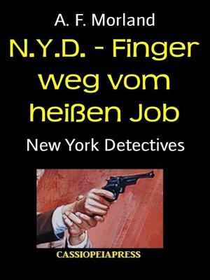 cover image of N.Y.D.--Finger weg vom heißen Job