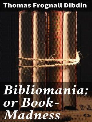 cover image of Bibliomania; or Book-Madness