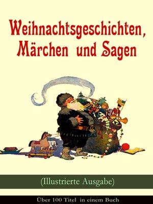 cover image of Weihnachtsgeschichten, Märchen  und Sagen (Illustrierte Ausgabe)--Über 100 Titel  in einem Buch