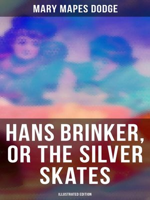 cover image of Hans Brinker, or the Silver Skates (Illustrated Edition)
