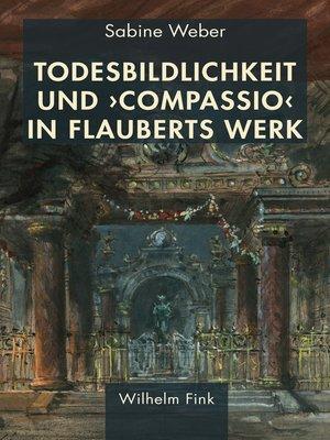 cover image of Todesbildlichkeit und 'compassio' in Flauberts Werk