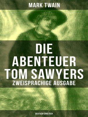 cover image of Die Abenteuer Tom Sawyers (Zweisprachige Ausgabe