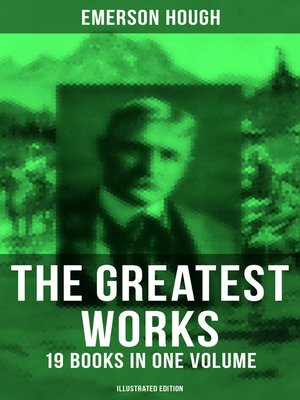cover image of The Greatest Works of Emerson Hough – 19 Books in One Volume (Illustrated Edition)