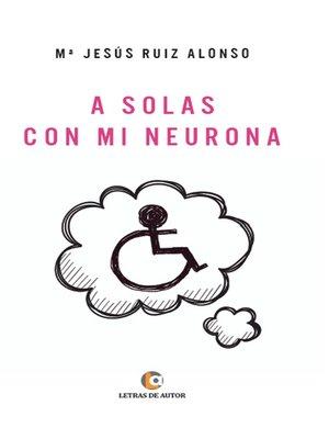 cover image of A solas con mi neurona