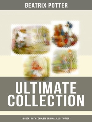 cover image of BEATRIX POTTER Ultimate Collection--22 Books With Complete Original Illustrations