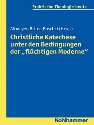 """cover image of Christliche Katechese unter den Bedingungen der """"flüchtigen Moderne"""""""