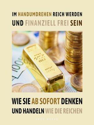 cover image of Im Handumdrehen reich werden und finanziell frei sein