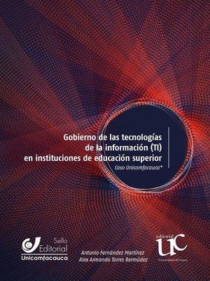 cover image of Gobierno de las tecnologías de la información (TI) en instituciones de educación superior