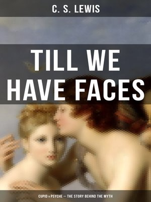 cover image of TILL WE HAVE FACES (Cupid & Psyche – the Story Behind the Myth)