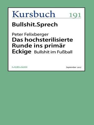 cover image of Das hochsterilisierte Runde ins primär Eckige