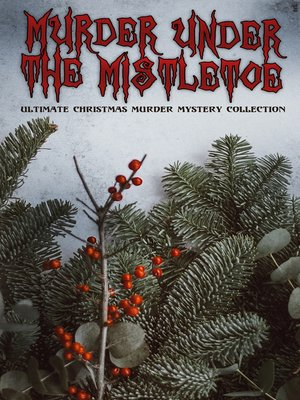cover image of Murder Under the Mistletoe--Ultimate Christmas Murder Mystery Collection