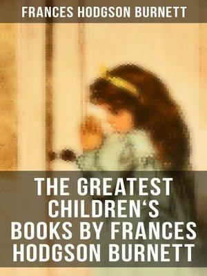 cover image of The Greatest Children's Books by Frances Hodgson Burnett