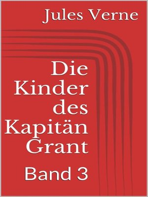 cover image of Die Kinder des Kapitän Grant, Band 3