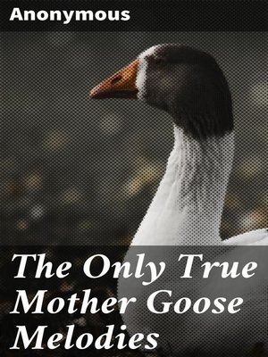 cover image of The Only True Mother Goose Melodies