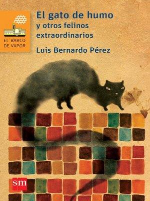 El gato de humo y otros felinos extraordinarios by Luis