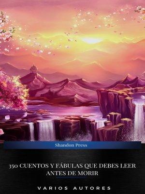 cover image of 350 Cuentos y Fábulas Que Debes Leer Antes De Morir