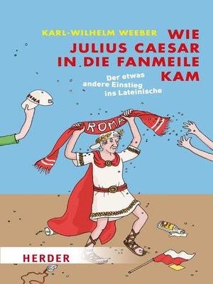 cover image of Wie Julius Caesar in die Fanmeile kam