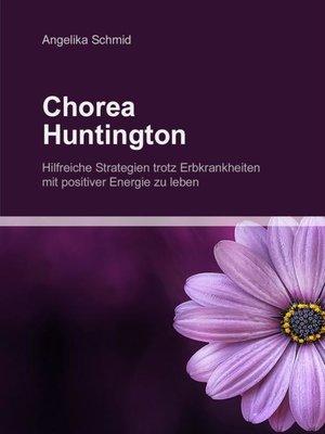 cover image of Chorea Huntington--hilfreiche Strategien trotz Erbkrankheiten mit positiver Energie zu leben